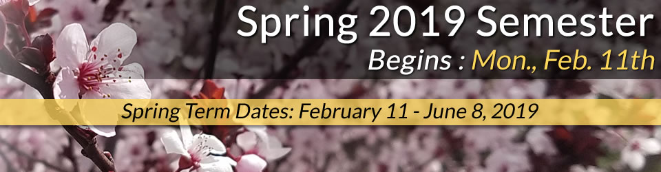 Spring 2019 semester begins Tuesday, February 11th. Spring Term Dates are February 11 to June 8, 2019