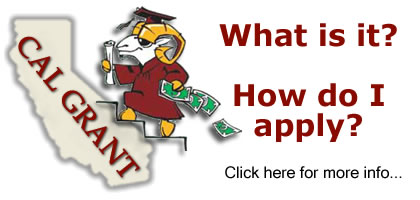 Cal Grant - What is it?  How do I apply?  Click here for more information...