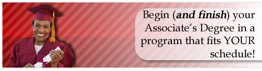 Begin and finish your Associate's Degree in a program that fits your schedule!